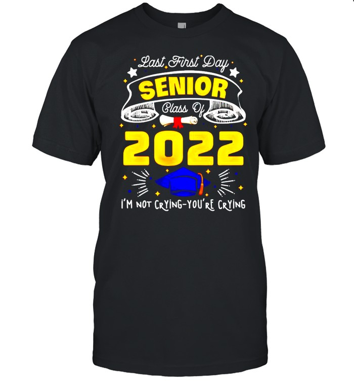 Last first day senior class of 2022 I'm not crying you're crying shirt Classic Men's T-shirt