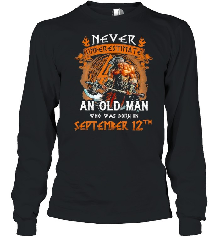 never underestimate an old man who was born on september 12th shirt long sleeved t shirt