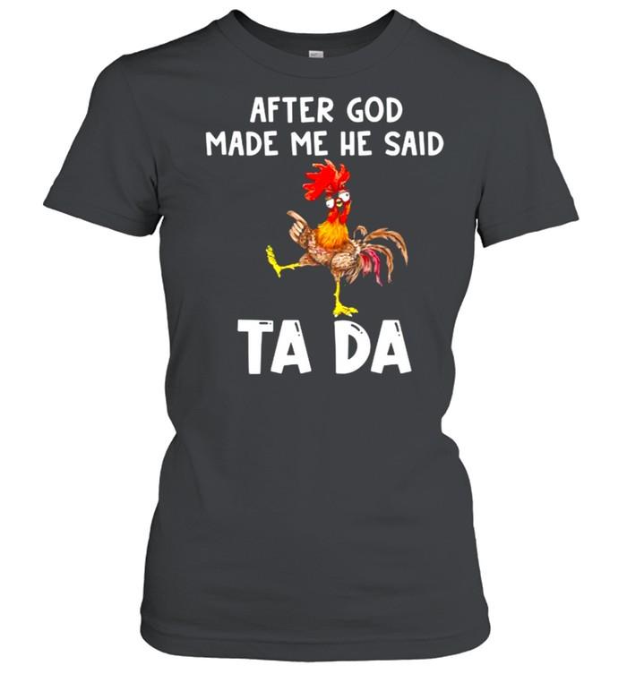 After god made me he said tada chicken shirt Classic Women's T-shirt