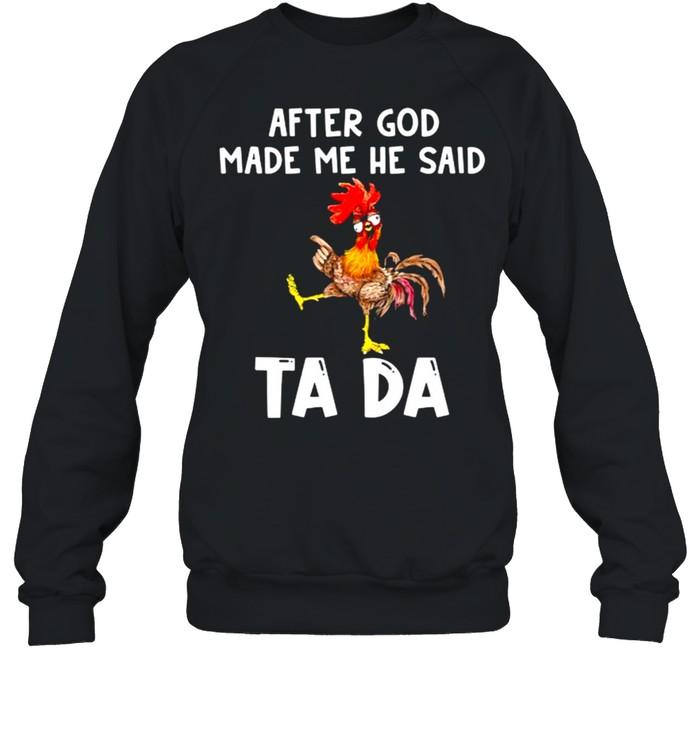 After god made me he said tada chicken shirt Unisex Sweatshirt