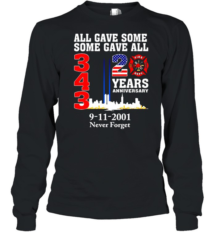 All Gave Some Some Gave All 343 20 Years Anniversary 9-11-2001 Never Forget T-shirt Long Sleeved T-shirt