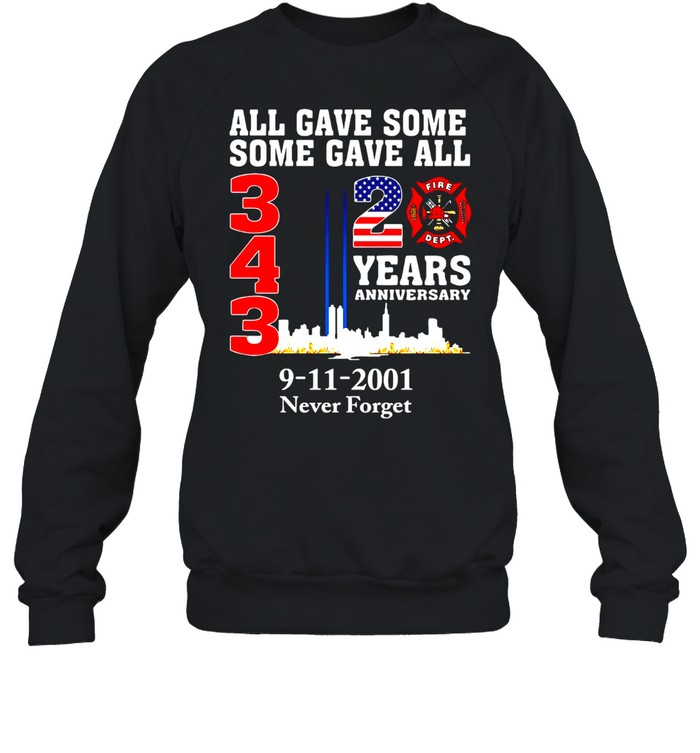 All Gave Some Some Gave All 343 20 Years Anniversary 9-11-2001 Never Forget T-shirt Unisex Sweatshirt