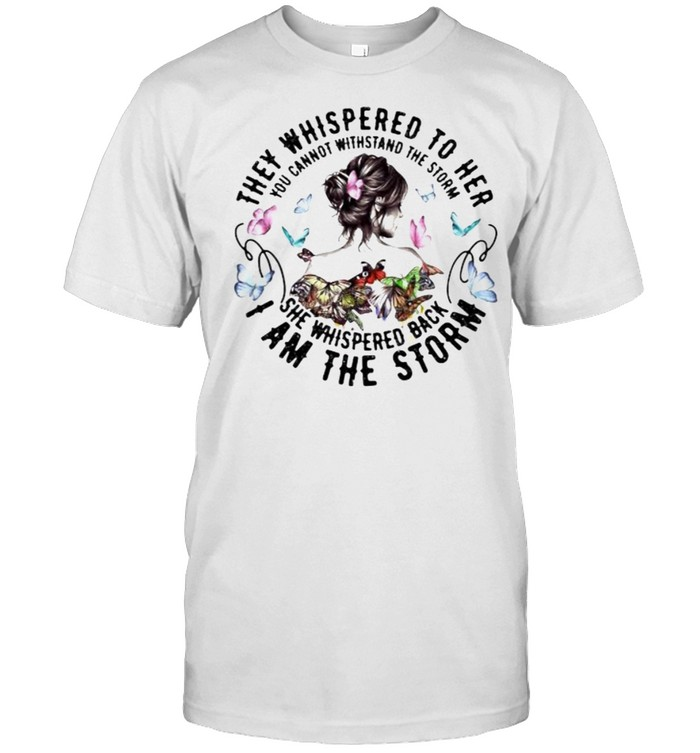 They whispered to her you cannot withstand the storm she whispered back i am the storm butterflies shirt Classic Men's T-shirt