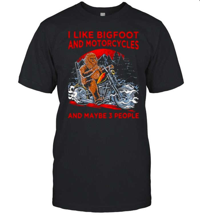 I Like Bigfoot And Motorcycles And Maybe 3 People Big Foot  Classic Men's T-shirt