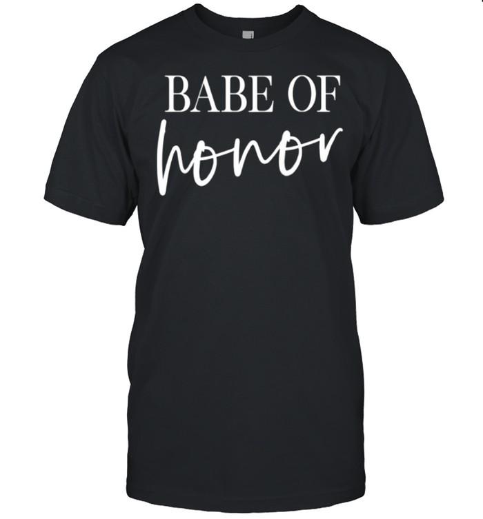 Babe of Honor Maid of Honor Matching Bridesmaid Bachelorette shirt Classic Men's T-shirt
