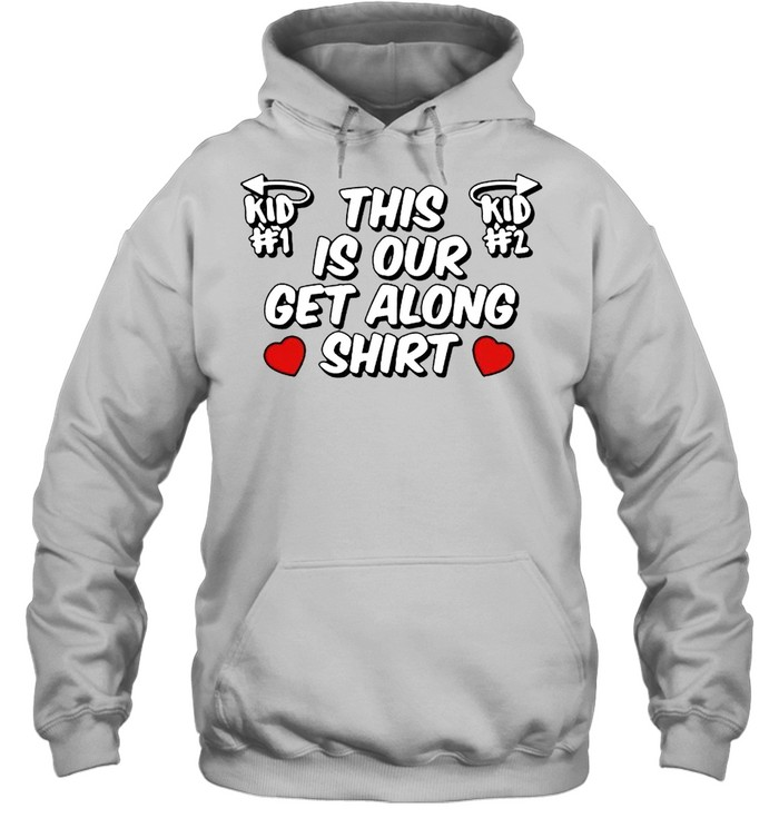 this is our get along shirt unisex hoodie