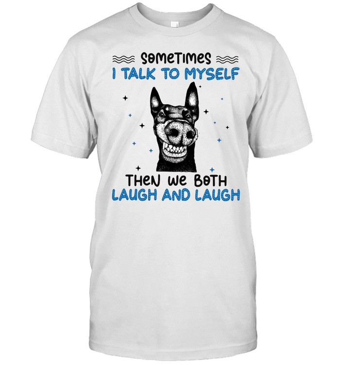 Black Dog Sometimes I Talk To Myself Then We Both Laugh And Laugh T-shirt Classic Men's T-shirt