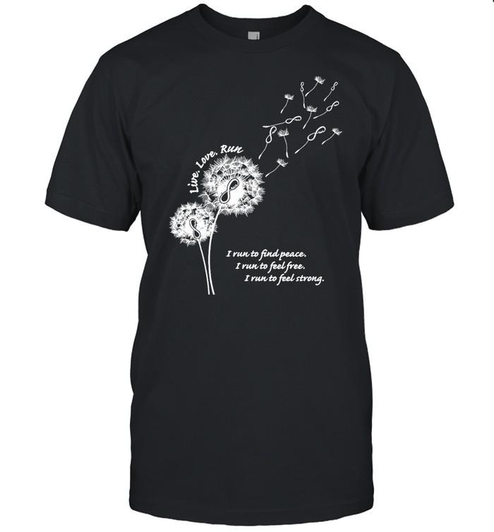 Dandelion live love run i run to peace I run to feel free I run to feel strong shirt Classic Men's T-shirt