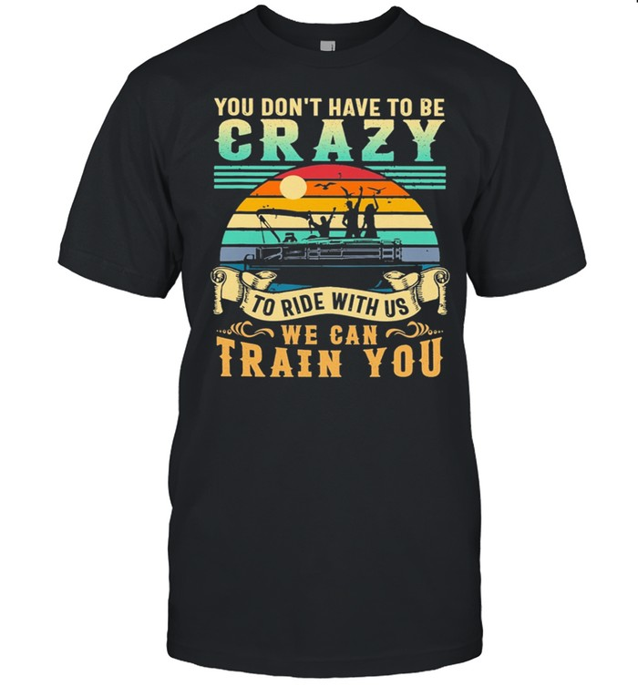 BOATING You Dont Have To Be Crazy To Ride With Us We Can Train You Vintage shirt Classic Men's T-shirt