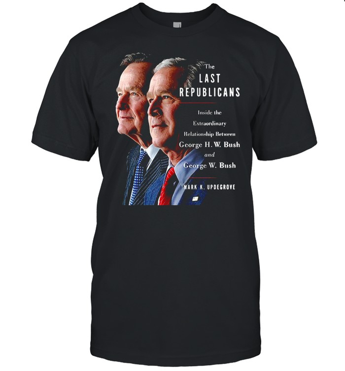 The Last Republicans Inside The Extraordinary Relationship Between George H.W. Bush And George W. Bush T-shirt Classic Men's T-shirt