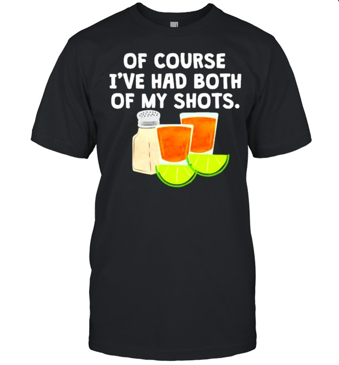 Best of Course I've Had Both Of My Shots  Classic Men's T-shirt