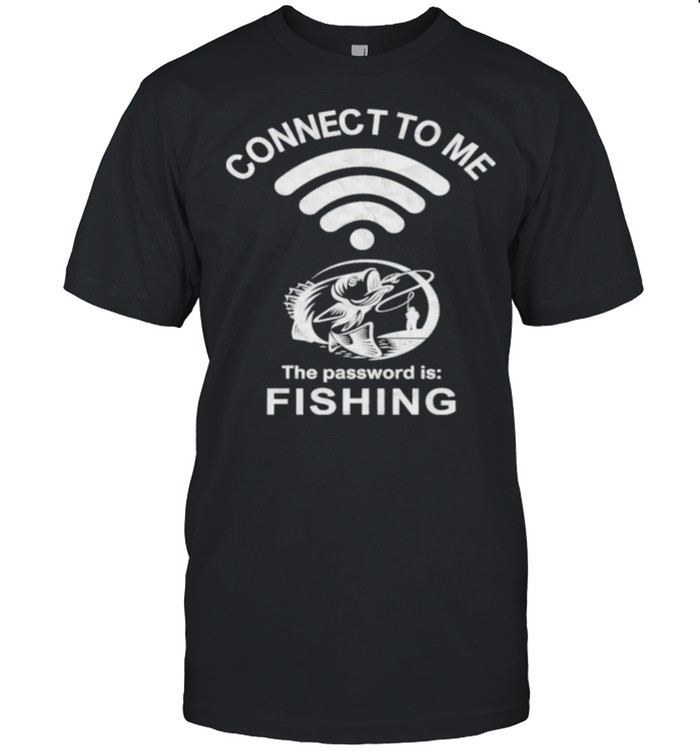 connect To Me The Password Is Fishing  Classic Men's T-shirt