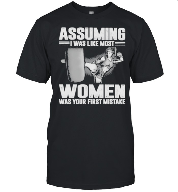 Premium assuming I Was Like Most Women Was Your First Mistake  Classic Men's T-shirt