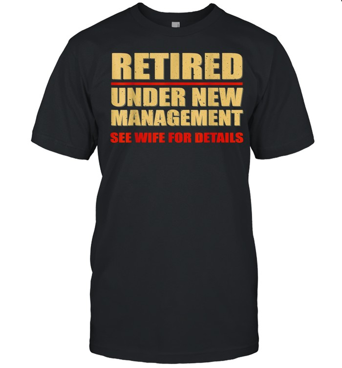 Under New Management See Wife For Details Retirement shirt Classic Men's T-shirt