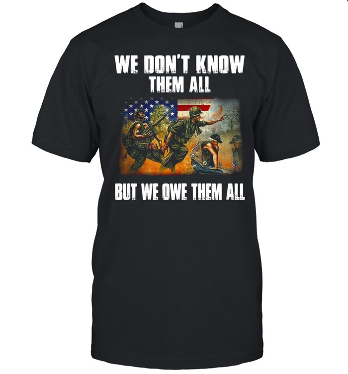 American Flag Patriot Day We Don't Know Them All But We Owe Them All Veteran T-shirt Classic Men's T-shirt