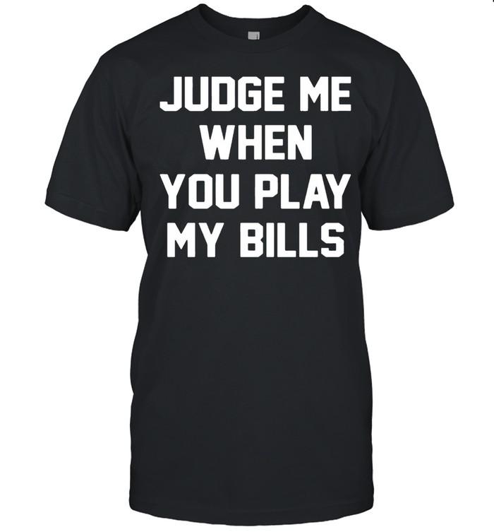 Judge me when you play my bills shirt Classic Men's T-shirt