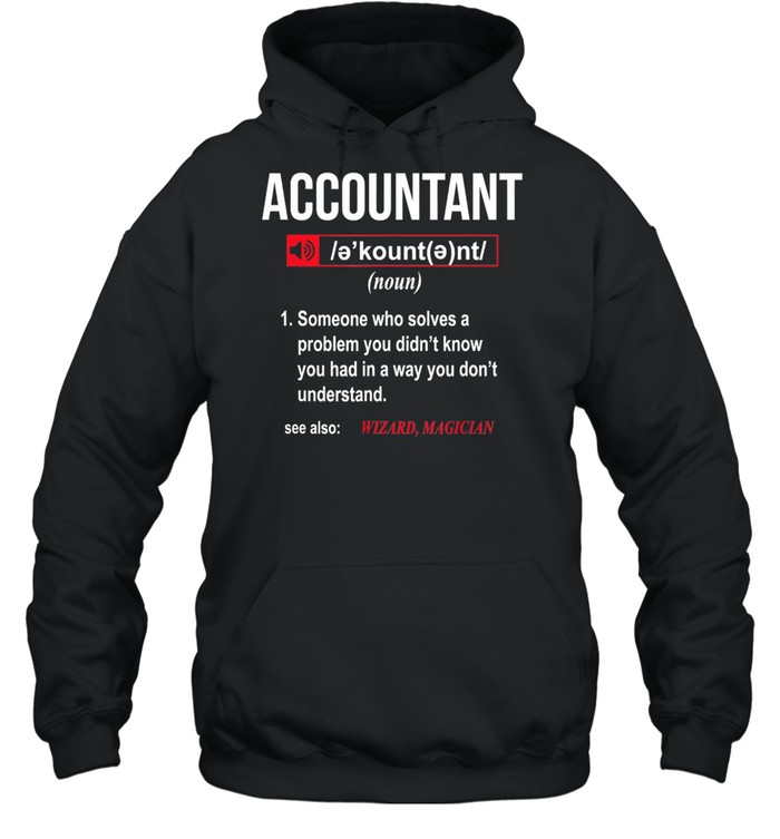 accountant someone who solves a problem you didnt know shirt unisex hoodie