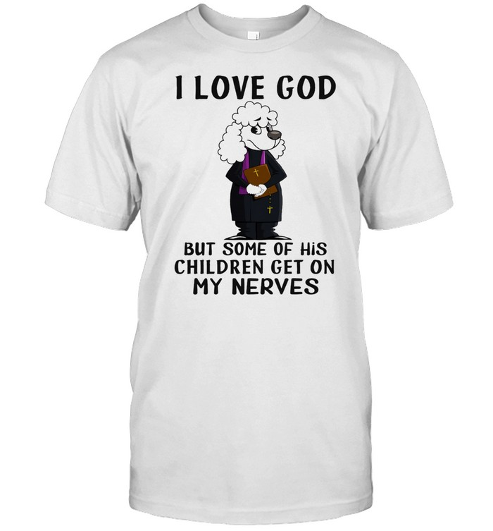I love God but some of his children get on my nerves shirt Classic Men's T-shirt