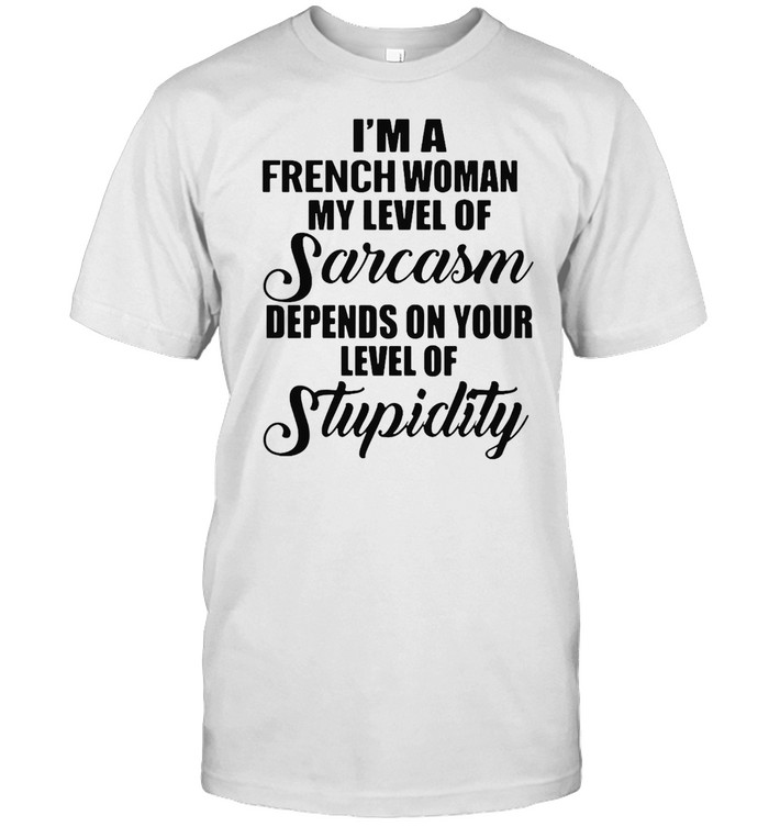 I'm A French Woman My Level Of Sarcasm Depends On Your Level Of Stupidity T-shirt Classic Men's T-shirt