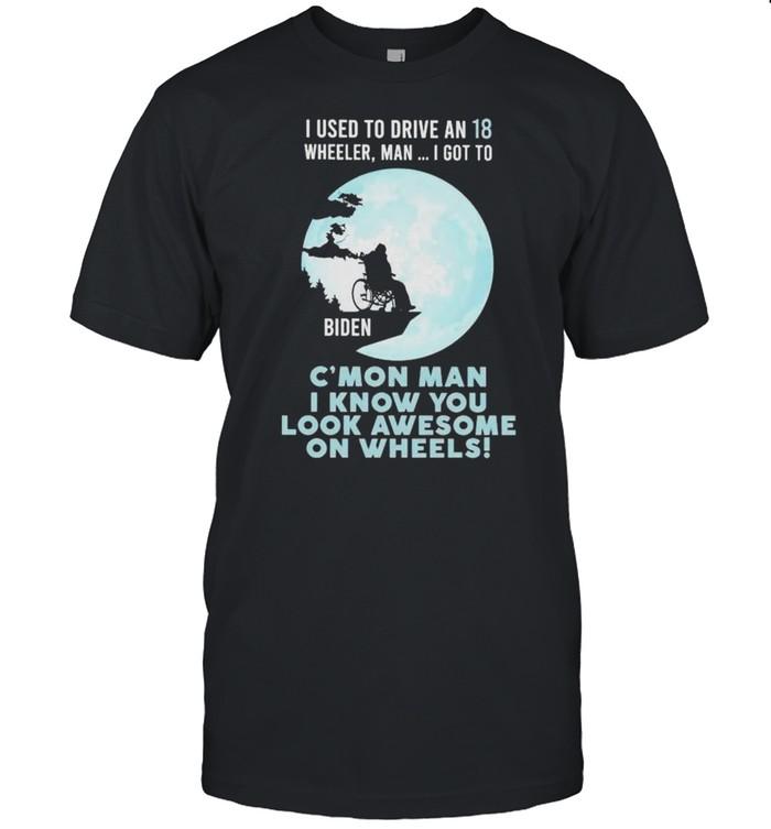 I used to drive an 18 wheeler man I got to c'mon man shirt Classic Men's T-shirt
