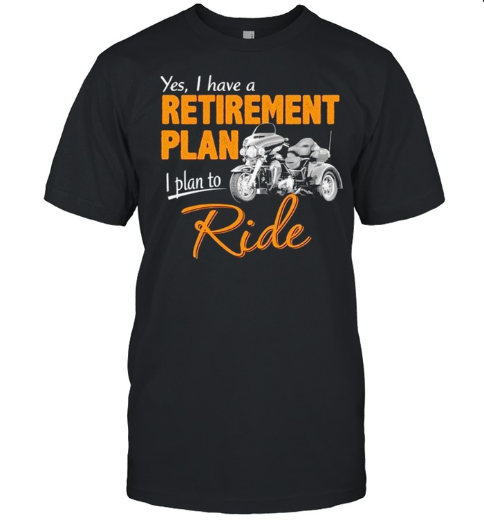 Yes I have a retirement plan I plan to ride shirt Classic Men's T-shirt