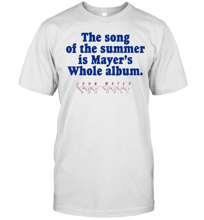 The song of the summer is Mayer's whole album shirt Classic Men's T-shirt