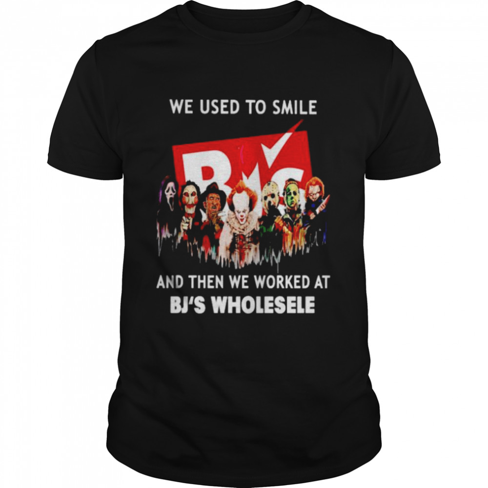 Horror Halloween we used to smile and then we worked at BJ'S Wholesale Halloween shirt