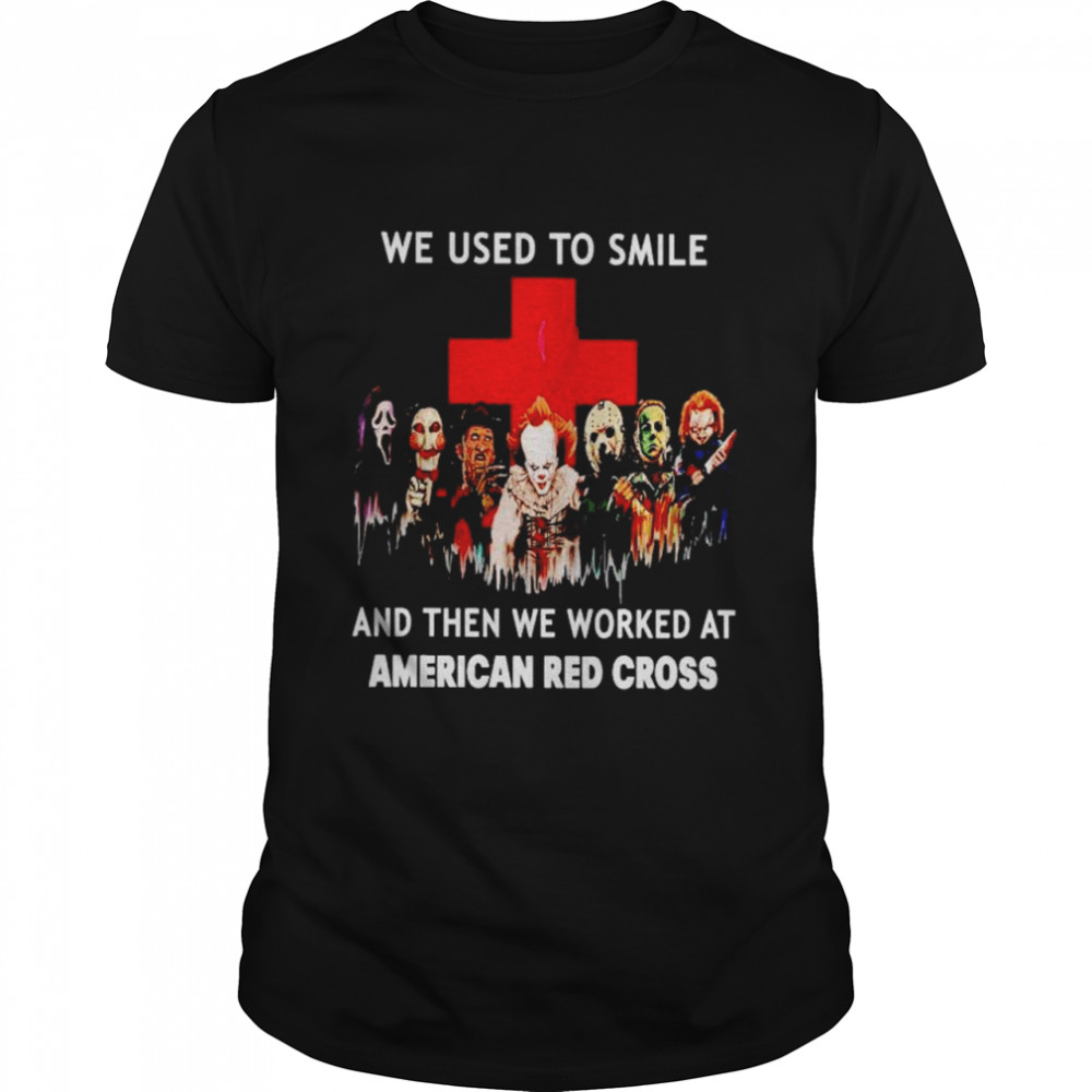 Horror Halloween we used to smile and then we worked at American Red Cross shirt