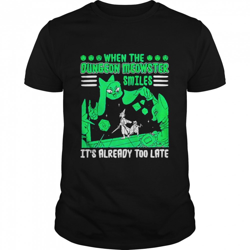 When the dungeon meowster smiles it's already too late shirt