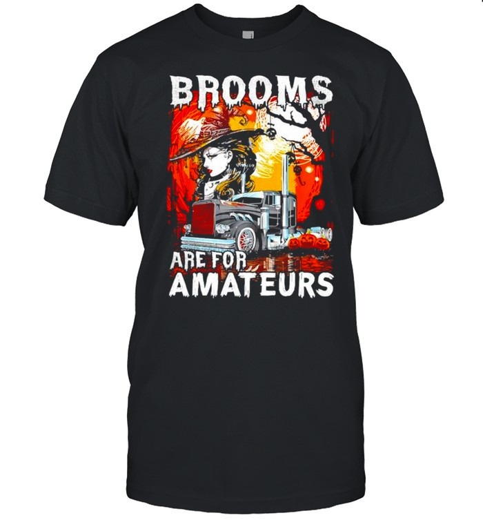 Brooms are for amateurs trucker Halloween truck driver shirt