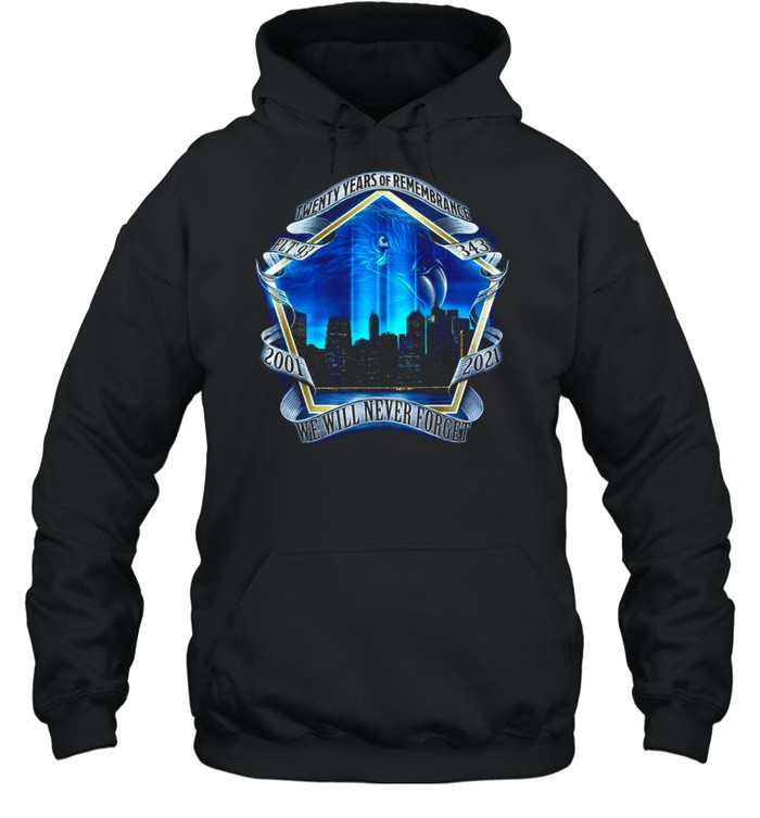 twenty years of remembrance 2001 2021 we will never forget shirt unisex hoodie