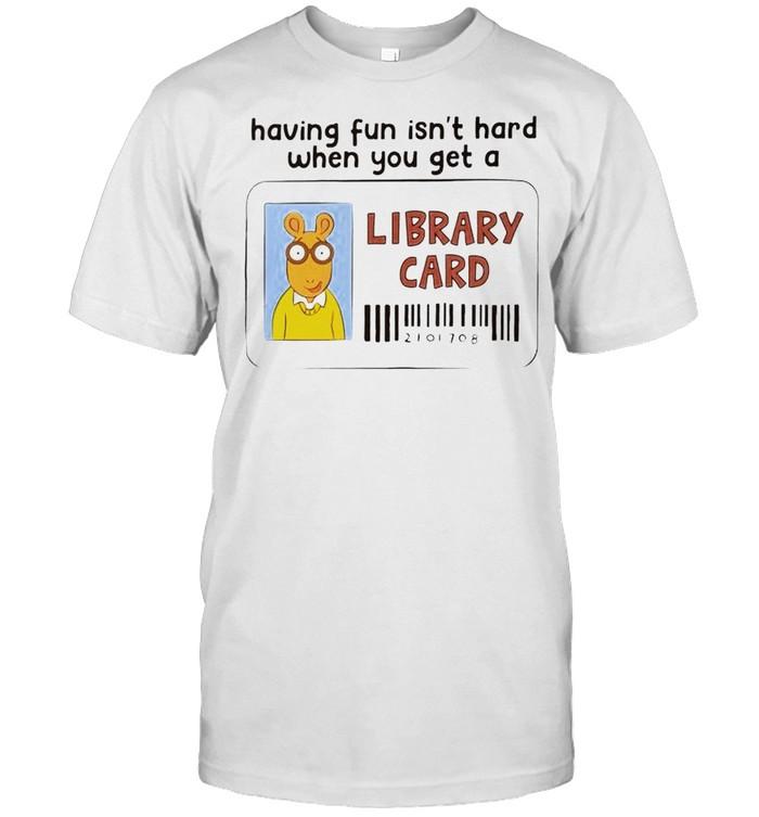 Having fun isn't hard when you get a Library Card shirt