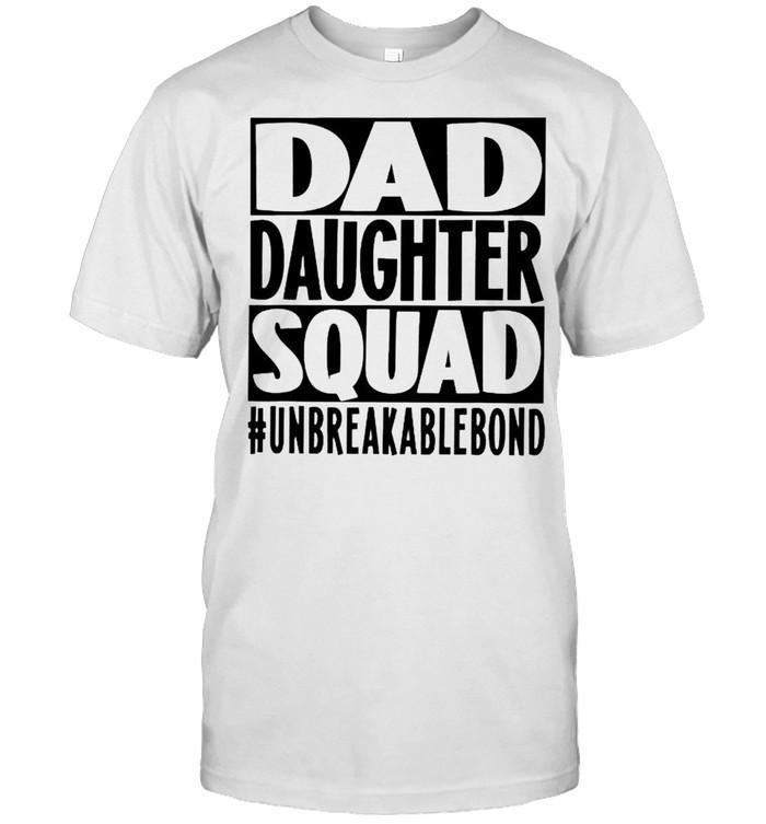 Dad daughter squad unbreakable bond shirt