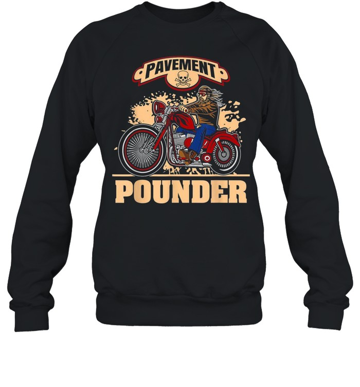 biker motorcycle club cyclist street pavement pounder shirt unisex sweatshirt