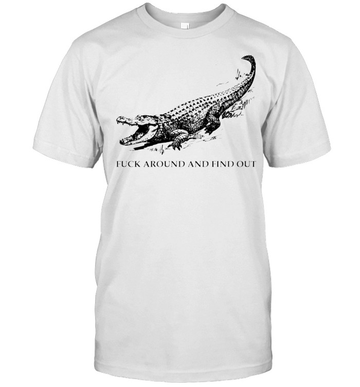 Alligator fuck around and find out shirt