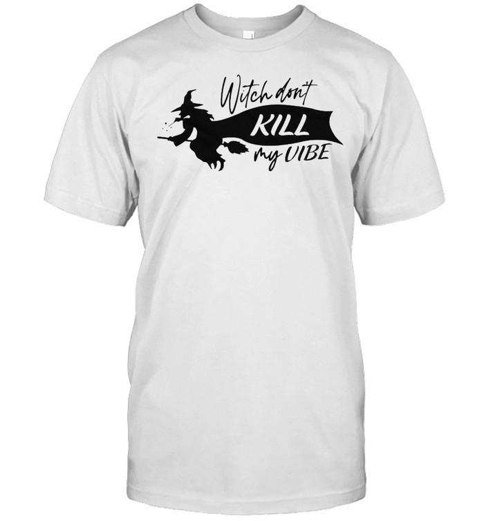Witch don't kill my vibe shirt
