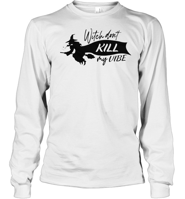 witch dont kill my vibe shirt long sleeved t shirt