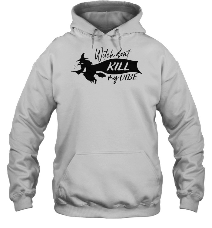 witch dont kill my vibe shirt unisex hoodie