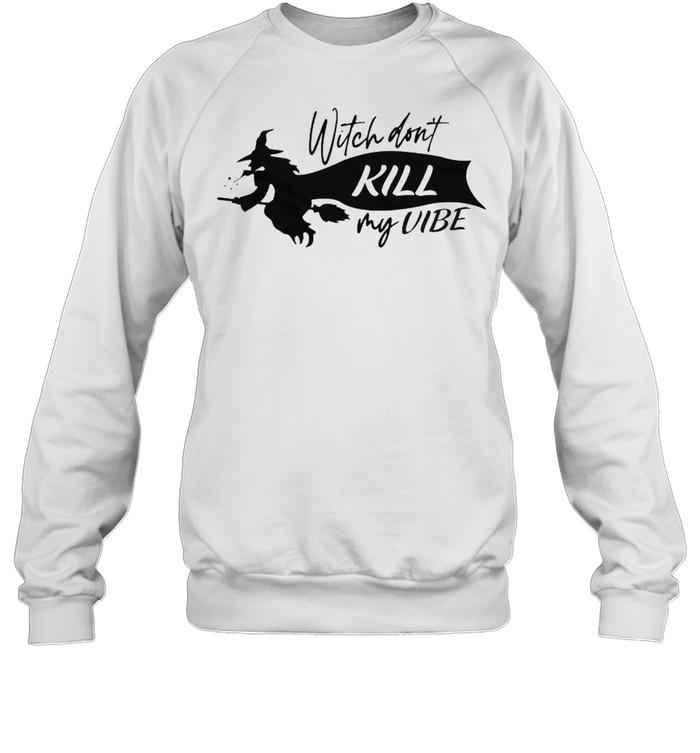 witch dont kill my vibe shirt unisex sweatshirt