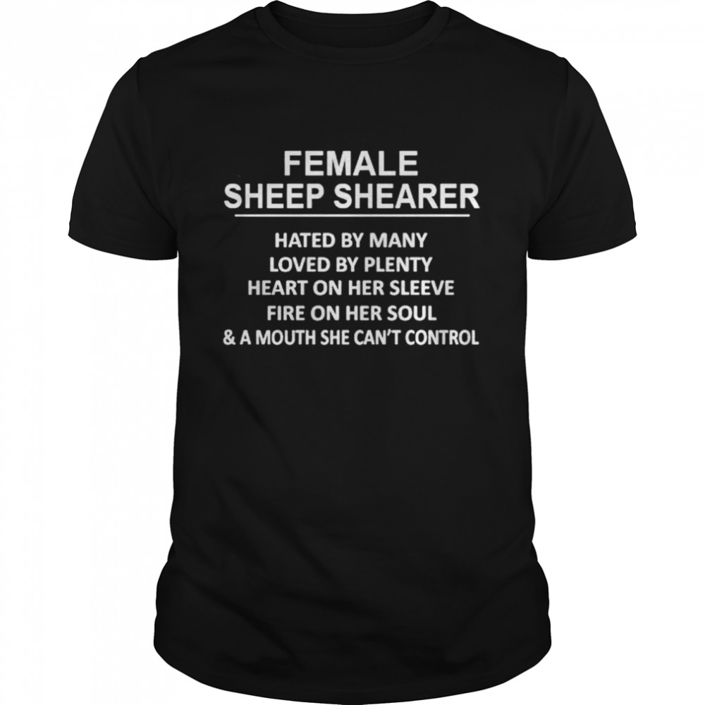 Female Sheep Shearer Hated By Many Loved By Plenty shirt Classic Men's T-shirt