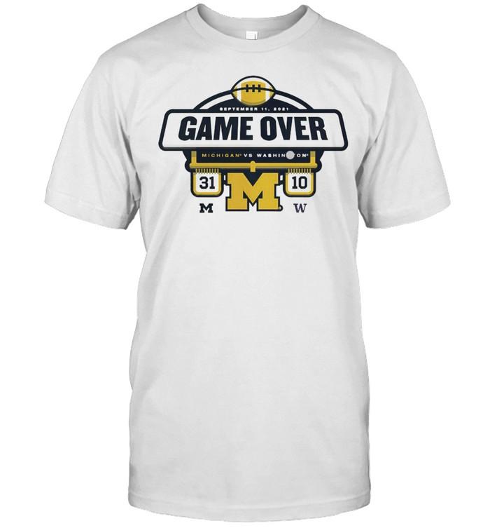 The Michigan Wolverines vs Washington Huskies Game Over 2021 Football Score T-Shirt