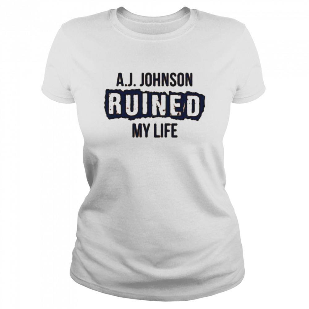 A.J. Johnson ruined my life shirt Classic Women's T-shirt