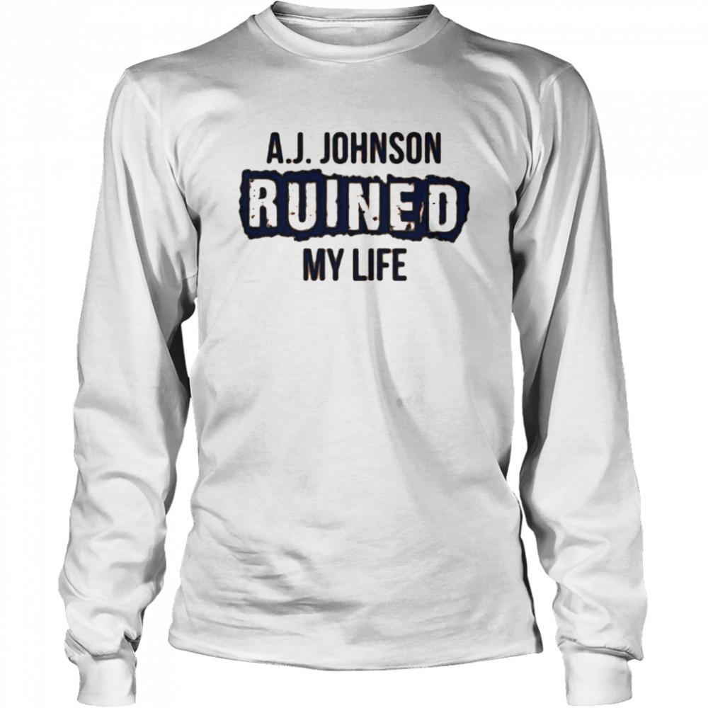 A.J. Johnson ruined my life shirt Long Sleeved T-shirt