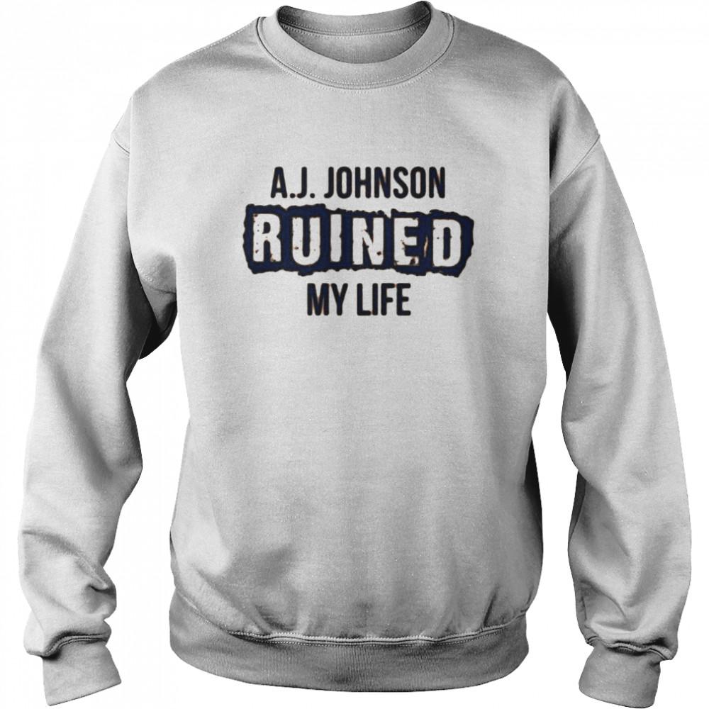 A.J. Johnson ruined my life shirt Unisex Sweatshirt