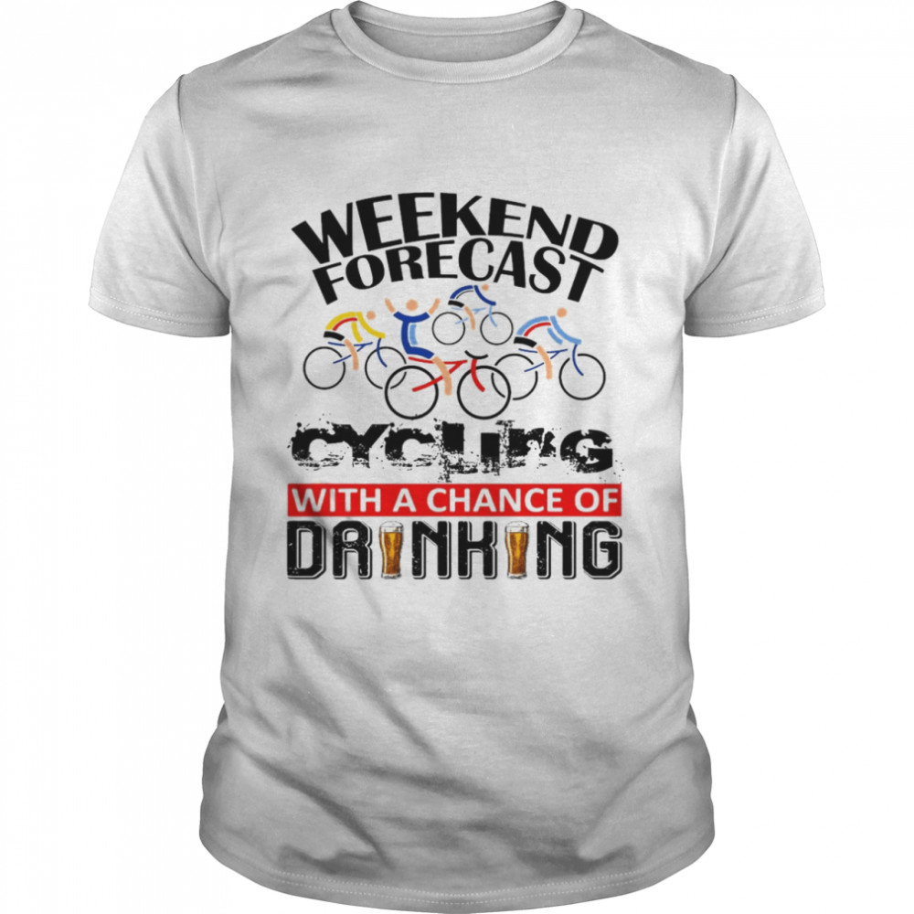 Bicycle Weekend Forecast With A Chance Of Drinking T-shirt