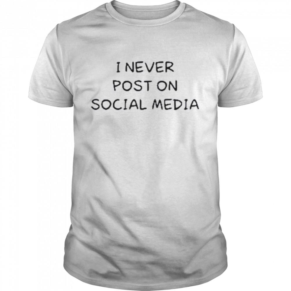 I Never Post On Social Media T-Shirt