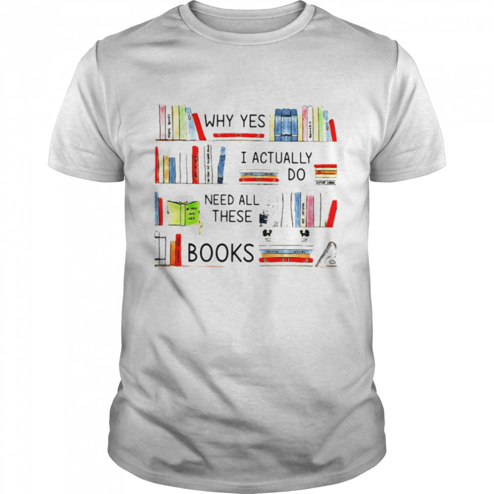 Librarian I actually do need all these books shirt