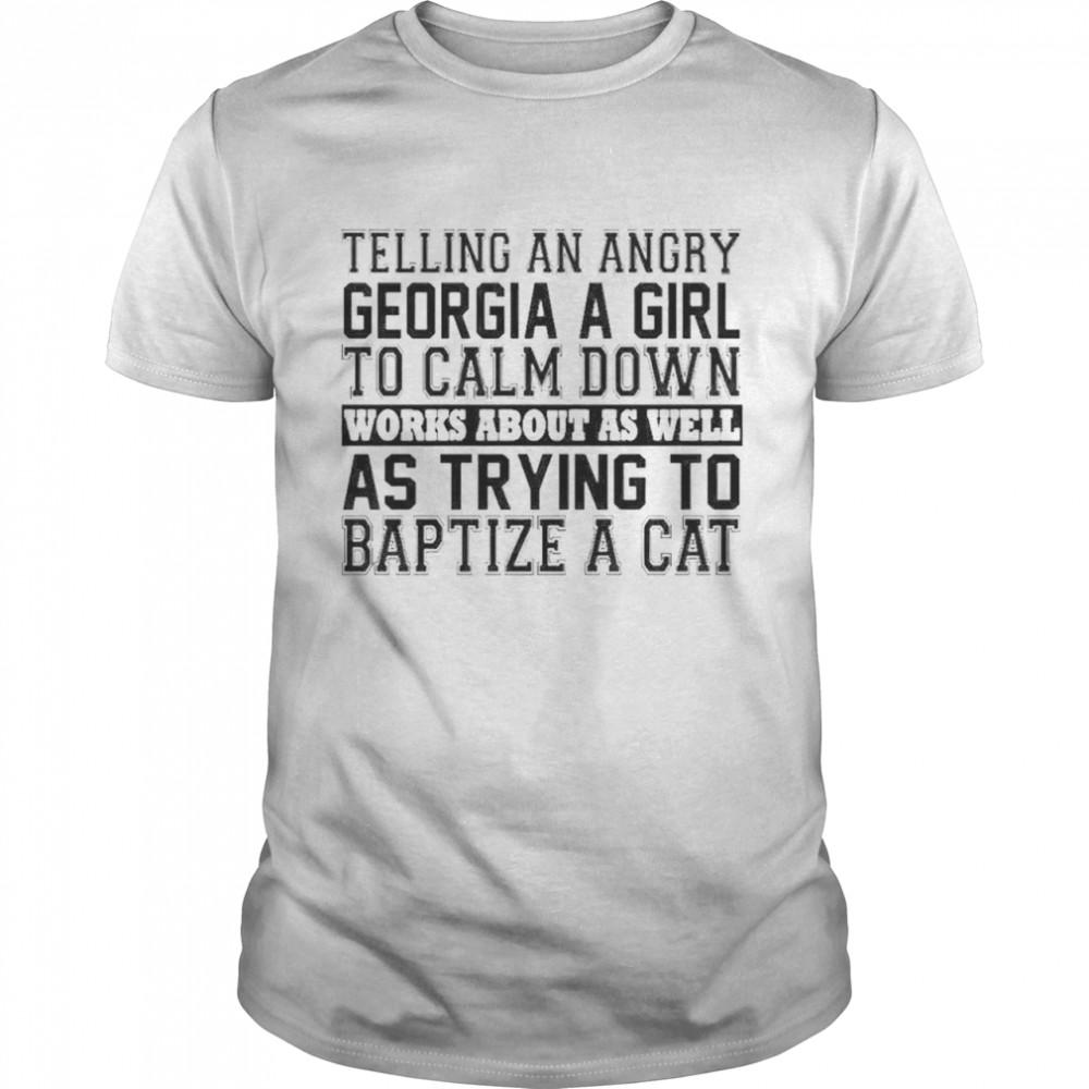 Telling an angry georgia girl to calm down shirt