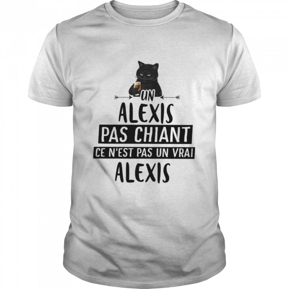 Un Alexis Pas Chiant Ce Nest Pas Un Vrai Alexis shirt