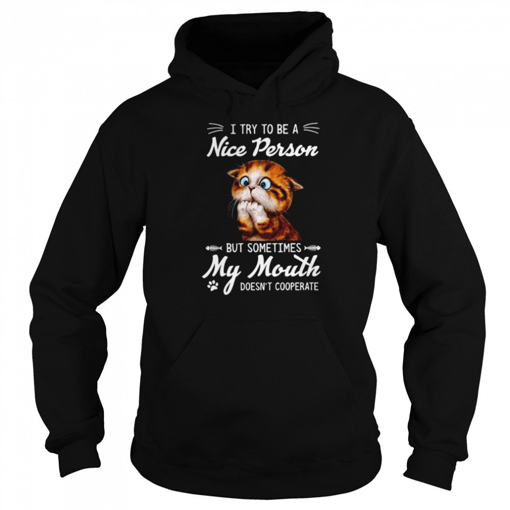 awesome i try to be a nice person but sometimes my mouth doesnt cooperate t shirt unisex hoodie